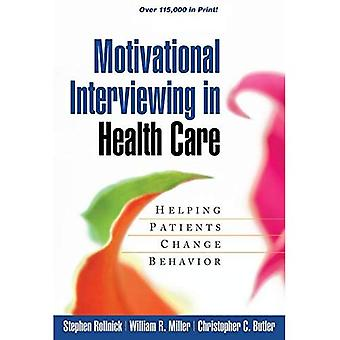 Motivational Interviewing in Health Care: Helping Patients Change Behavior (Applications of Motivational Interviewing): Helping Patients Change Behavior (Applications of Motivational Interviewing)