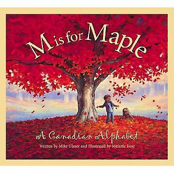 M est pour l'érable: un Alphabet canadien (découvrir le Canada Province par Province)