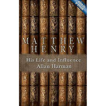 Matthew Henry - His Life and Influence