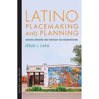 Latino Placemaking and Planning: Cultural Resilience and Strategies for Reurbanization (Latinx Pop Culture)