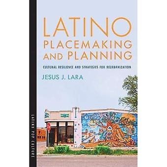 Pianificazione e latino Placemaking: resilienza cultura e strategie per la riurbanizzazione (coltura di schiocco di Latinx)