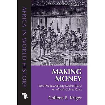 Ganhar dinheiro: Vida, morte e comércio moderno cedo na costa de Guiné da África (África na história do mundo)