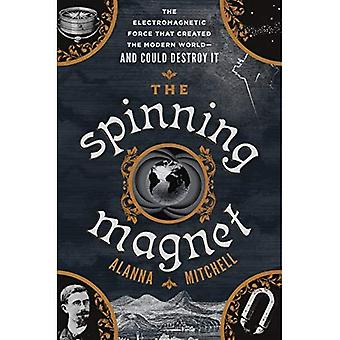 The Spinning Magnet: The Electromagnetic Force That Created the Modern World--And Could Destroy It