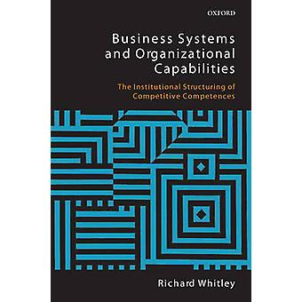 Business Systems and Organizational Capabilities The Institutional Structuring of Competitive Competences by Whitley & Richard
