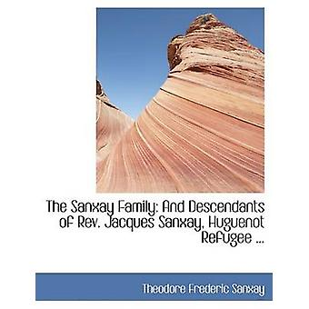 The Sanxay Family And Descendants of Rev. Jacques Sanxay Huguenot Refugee ... by Sanxay & Theodore Frederic