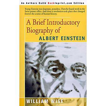 A Brief Introductory Biography of Albert Einstein by Wise & William
