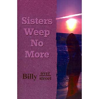 Sisters Weep No More by Overstreet & Billy