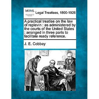 Eine praktische Abhandlung über das Recht der Vollstreckungsgegenklage verwaltet durch die Gerichte der Vereinigten Staaten in drei Teile gegliedert, bereit Referenz zu erleichtern. durch Cobbey & J. E.