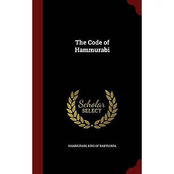 The Code of Hammurabi by Hammurabi & King of Babylonia