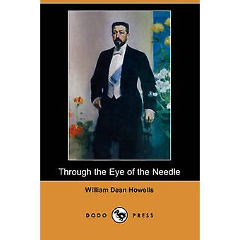 Through the Eye of the Needle Dodo Press by Howells & William Dean