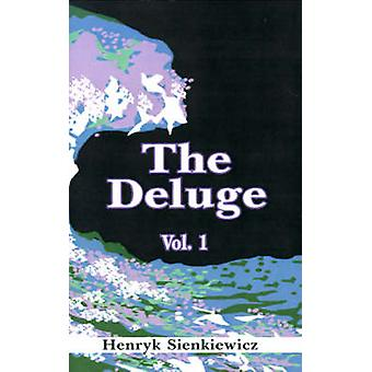 The Deluge Volume I An Historical Novel of Poland Sweden and Russia by Sienkiewicz & Henryk K.