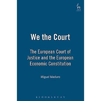 We the Court The European Court of Justice and the European Economic Constitution by Maduro & Miguel Poiares