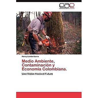 Medio Ambiente Industriewelt y Economia Colombiana. von Lombo Ibarra & Henry