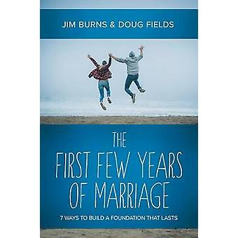 The First Few Years of Marriage - 8 Ways to Strengthen Your I Do - 978