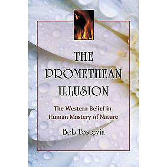 The Promethean Illusion - The Western Belief in Human Mastery of Natur