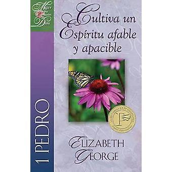Cultiva un Espiritu Afable y Apacible - 1 Pedro by Elizabeth George -