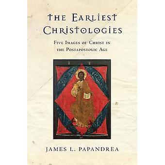 The Earliest Christologies - Five Images of Christ in the Postapostoli