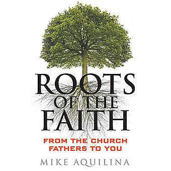 Roots of the Faith - From the Church Fathers to You by Mike Aquilina -