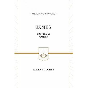 James - Faith That Works (New edition) by R. Kent Hughes - 97814335384