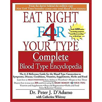 Eat Right for Your Type - Complete Blood Type Encyclopedia - The A-Z R