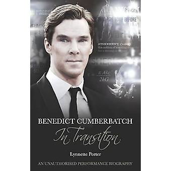 Benedict Cumberbatch - An Actor in Transition - An Unauthorised Perfor