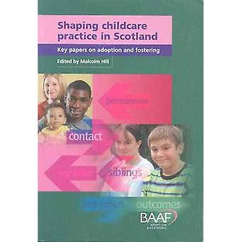 Shaping Childcare Practice in Scotland - Key Papers on Adoption and Fo