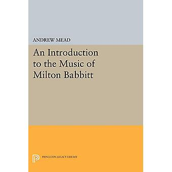 An Introduction to the Music of Milton Babbitt by Andrew Mead - 97806