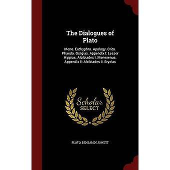 The Dialogues of Plato Meno. Euthyphro. Apology. Crito. Phaedo. Gorgias. Appendix I Lesser Hippias. Alcibiades I. Menexenus. Appendix Ii Alcibiades Ii. Eryxias by Plato