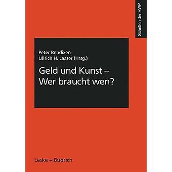 Geld und Kunst  Wer braucht wen by Bendixen & Peter