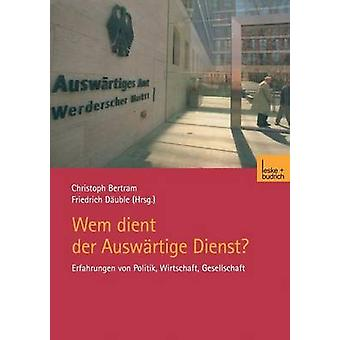 Wem Dient Der Auswartige Dienst Erfahrungen Von Politik Wirtschaft Gesellschaft de Bertram & Christoph