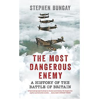 The Most Dangerous Enemy: A History of the Battle of Britain (Paperback) by Bungay Stephen