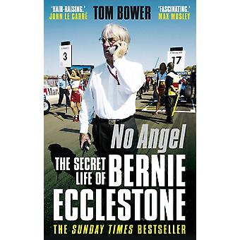 No Angel: The Secret Life of Bernie Ecclestone (Paperback) by Bower Tom