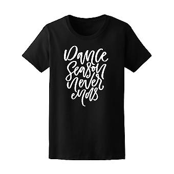 Dance Season Never Ends Tee Women's -Image by Shutterstock