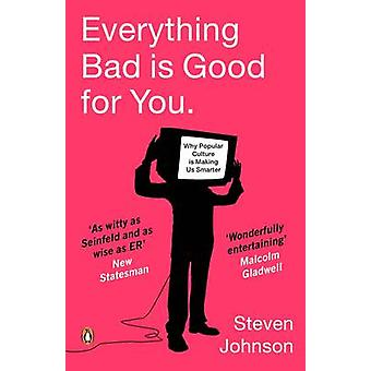 Everything Bad is Good for You - How Popular Culture is Making Us Smar