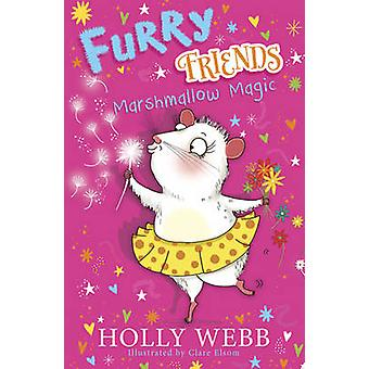 Furry Friends - Marshmallow Magic - 2 by Holly Webb - Clare Elsom - 978