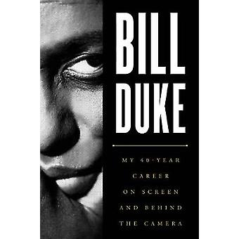 Bill Duke - My 40-Year Career on Screen and behind the Camera by Bill