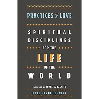 Práticas de amor - disciplinas espirituais para a vida do mundo por