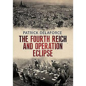 Le quatrième Reich et l'opération Eclipse par Patrick Delaforce - 9781781