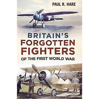Combattants oubliés de la Grande-Bretagne de la première guerre mondiale par Paul R. Hare-