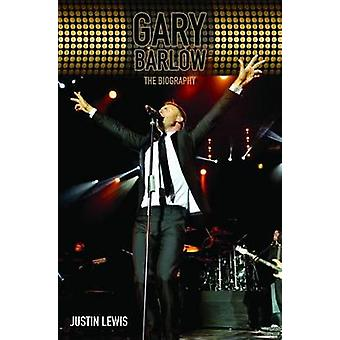 Gary Barlow - The Biography by Justin Lewis - 9781784180201 Book