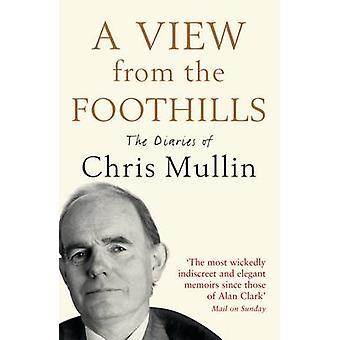 Ein Blick von den Ausläufern - Tagebücher von Chris Mullin von Chris Mulli