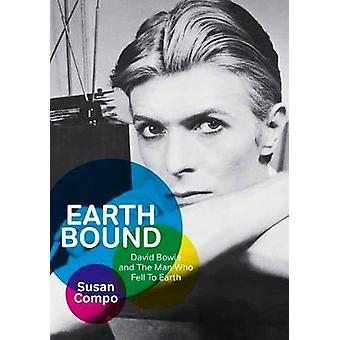 Earthbound - David Bowie and the Man Who Fell to Earth by Susan Compo