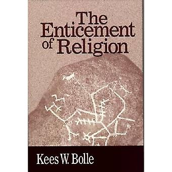 The Enticement of Religion by Kees W. Bolle - 9780268027650 Book