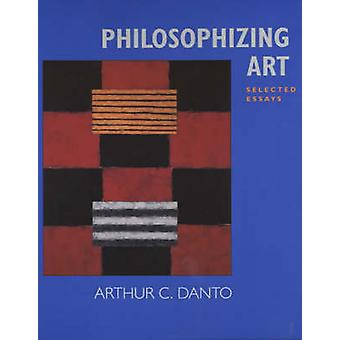 Filosoferen Art - Selected Essays door Arthur Coleman Danto - 9780520