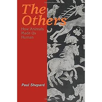 The Others - How Animals Made Us Human (New edition) by Paul Shepard -