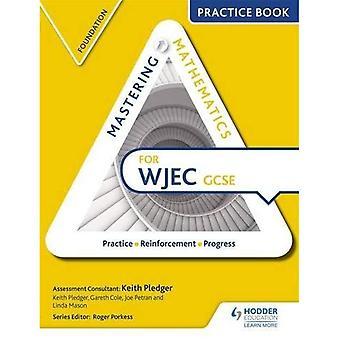 Opanowanie matematyki WJEC GCSE praktyce książki: Foundation (opanowanie matematyki praktyce książki)