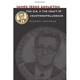 James Jesus Angleton, la CIA et le métier du contre-espionnage