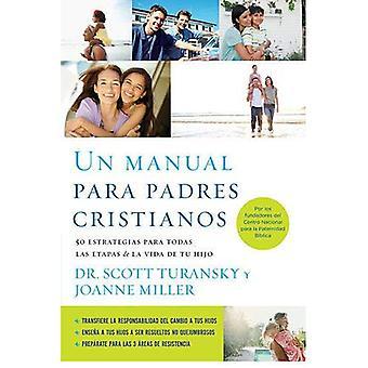 Un Manual Para Padres Cristianos: 50 Estrategias Para Todas las Etapas de la Vida de Tu Hijo = The Christian Parenting...