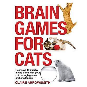 Brain Games voor katten: Fun manieren om te bouwen van een liefdevolle binding met uw kat door Games en uitdagingen
