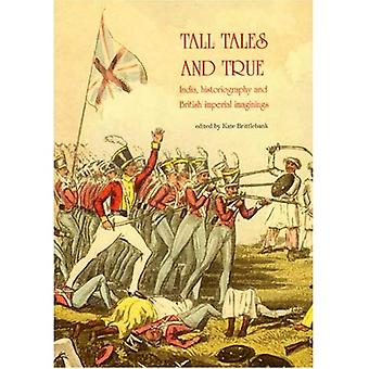 Tall Tales and True: India, Historiography and British Imperial Imaginings